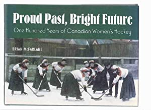 Proud Past, Bright Future: One Hundred Years: McFarlane, Brian (signed),