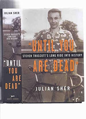 Until you are Dead --- Steven Truscott's Long Ride Into History ---by Julian Sher ( SIGNED By STE...