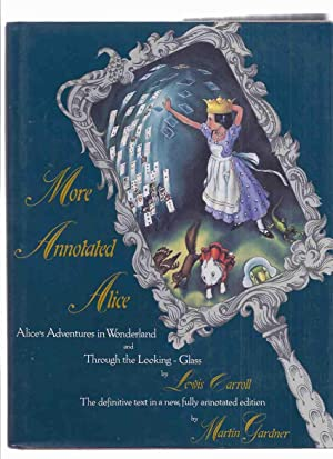 LEWIS CARROLL - More Annotated Alice: Alice's: Carroll, Lewis; Edited