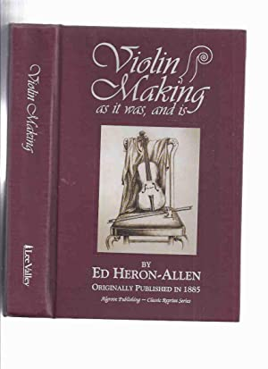 Violin-Making, as it Was and is, Being: Heron-Allen, Ed. (