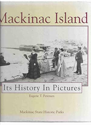 Mackinac Island: Its History in Pictures /: Petersen, Eugene T