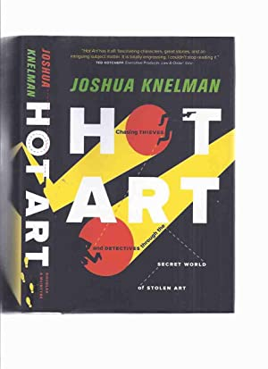 HOT ART: Chasing Thieves and Detectives Through the Secret World of Stolen Art -by Joshua Knelman...