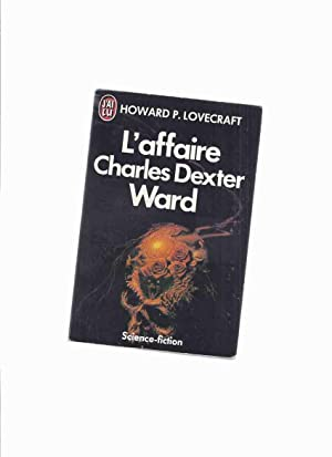 L'Affaire Charles Dexter Ward --by H P: Lovecraft , Howard