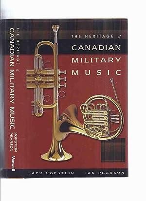 The Heritage of Canadian Military Music (inc.: Kopstein, Jack; Ian