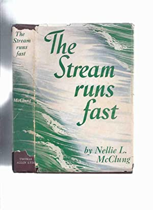 The Stream Runs Fast - My Own Story By Nellie McClung ( Autobiography ): McClung, Nellie L.