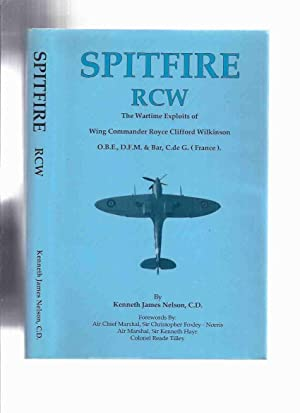 Spitfire RCW: The Wartime Exploits of Wing: Nelson, Kenneth James