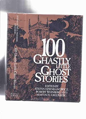 One Hundred Ghastly Little Ghost Stories ---signed: Dziemianowicz, Stefan; Weinberg,