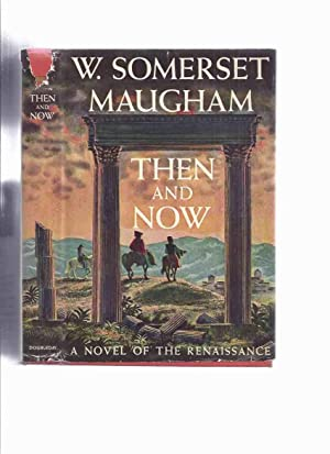 Then And Now A Novel Of The Maugham W Somerset
