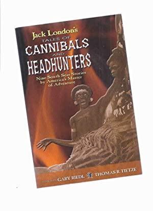 Jack London's Tales of Cannibals and Headhunters: London, Jack; edited