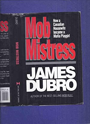 Mob Mistress: How a Canadian Housewife Became: Dubro, James (signed)(