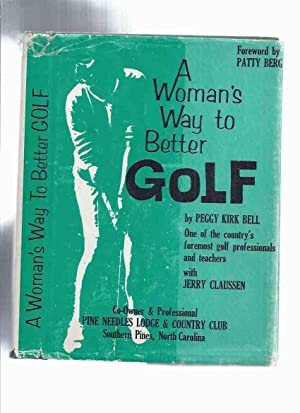 A Woman's Way to Better Golf -by: Bell, Peggy Kirk