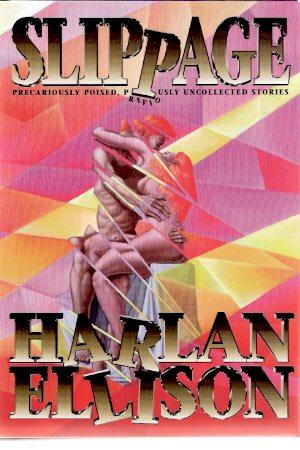 Slippage - Precariously Poised Previously Uncollected Stories: Ellison, Harlan (signed)