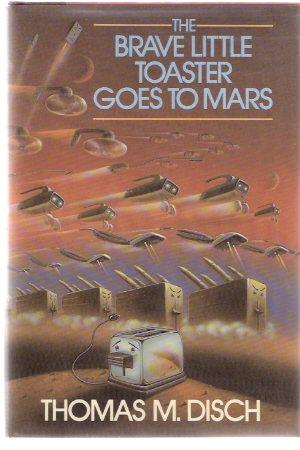 The Brave Little Toaster Goes to Mars: Disch, Thomas M