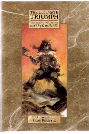 The Ultimate Triumph: The Heroic Fantasy of: Howard, Robert E,