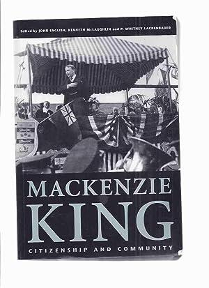 Mackenzie King: Citizenship and Community - Essays: English, John; Kenneth