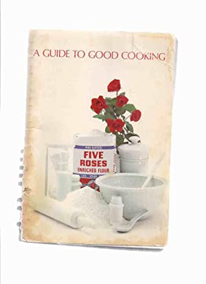 A Guide to Good Cooking - Five Roses Flour / Lake of the Woods Milling Company ( Recipe - Cook Bo...