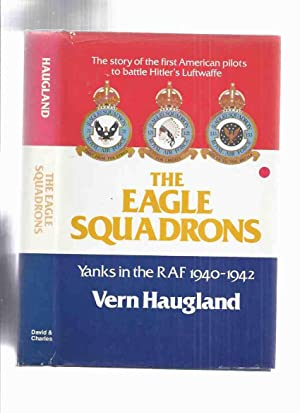The Eagle Squadrons: Yanks in the RAF,: Haugland, Vern, Foreword