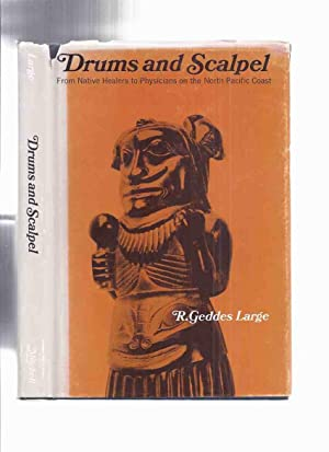 Drums and Scalpel: From Native Healers to: Large, R Geddes