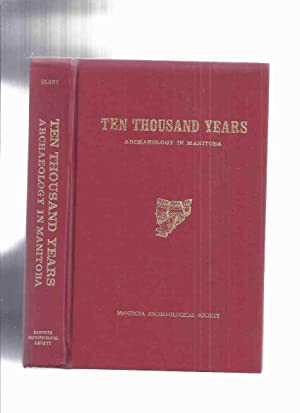 Ten Thousand Years: Archaeology in Manitoba (Early: Hlady, Walter M;