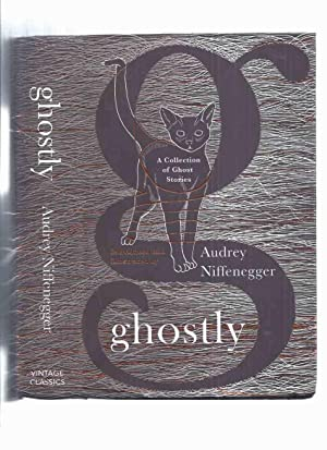 GHOSTLY: A Collection of Ghost Stories (: Niffeneggger, Audrey (ed.)