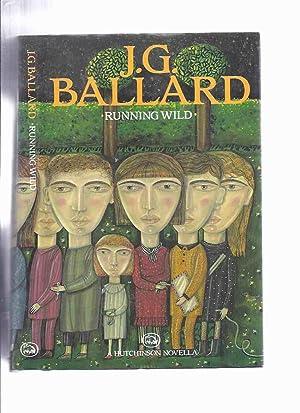 Running Wild -by J G Ballard: Ballard, J G