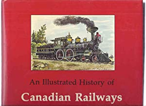 Illustrated History of Canadian Railways ( Railroads: Mika, Nick and