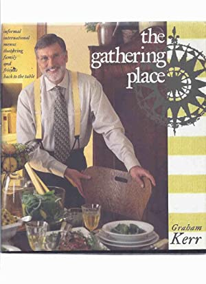 The Gathering Place -informal international menus that: Kerr, Graham (signed)