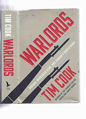 Warlords: Borden, Mackenzie King, and Canada's World: Cook, Tim