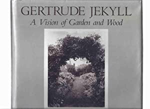 GERTRUDE JEKYLL: A Vision of Garden and: Tankard, Judith B;