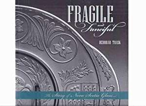 Fragile & Fanciful: The Story of Nova Scotia Glass -by Deborah Trask -a Signed Copy (inc. Humphre...