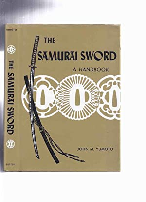 The Samurai Sword: A Handbook -by John M Yumoto (inc. ( History; Types; Parts; Blade Shape, Const...