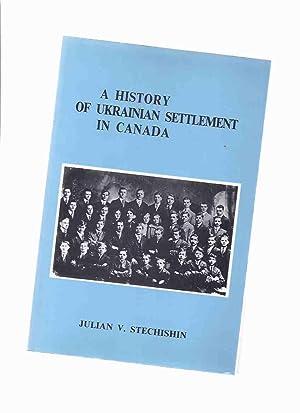 A History of Ukrainian Settlement in Canada: Stechishin, Julian V