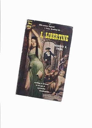 I, Libertine ---by Frederick R Ewing (: Ewing, Frederick R.
