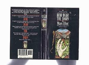 How Dear the Dawn -by Marc Eliot: Eliot, Marc (penname