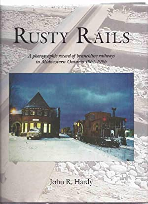 Rusty Rails A Photographic Record of Branchline: Hardy, John R