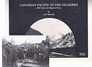 Canadian Pacific in the Selkirks: 100 Years: Booth, Jan