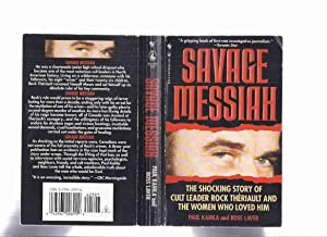 SAVAGE MESSIAH: The Shocking Story of Cult Leader Rock Theriault and the Women Who Loved Him ( Th...