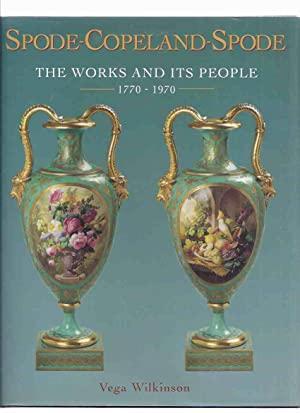 Spode - Copeland - Spode: The Works and Its People, 1770 - 1970 ( 200 Year History )( Spode China...