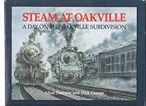 Steam at Oakville: A Day on the: Paterson, Allan; Dick
