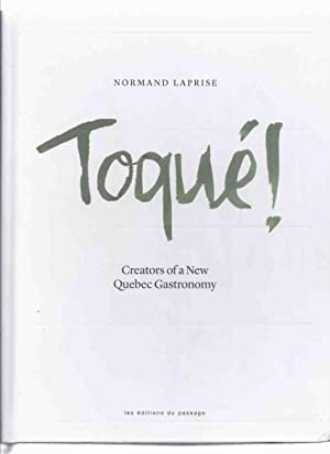 TOQUÉ !: Creators of a New Quebec Gastronomy -by Normand LaPrise ( Cook Book / Cookbook / Cooking...