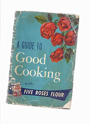 A Guide to Good Cooking Being a Collection of Good Recipes, Carefully Tested and Approved, to Whi...
