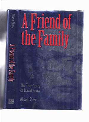 A Friend of the Family: The True Story of David Snow -by Alison Shaw -a Signed Copy ( Orangeville...