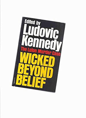 Wicked Beyond Belief: The Luton Murder Case -by Ludovic Kennedy (The Luton Three )( Post Office C...