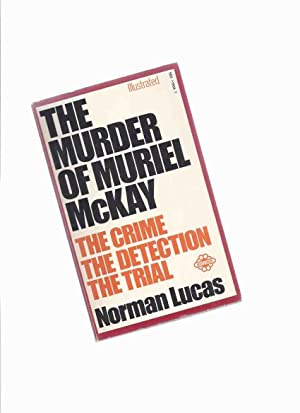The Murder of Muriel McKay: The Crime -The Detection -The Trial -by Norman Lucas ( Kidnapping )