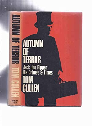 Autumn of Terror: Jack the Ripper, His Crimes & Times -by Tom Cullen ( F E Camps Related)(aka Whe...