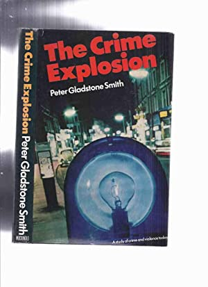 The Crime Explosion: a Study of Crime and Violence Today -by Peter Gladstone Smith -Signed (inc. ...