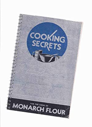 Cooking Secrets for the Users of Monarch Flour / Maple Leaf Milling Co. Ltd. ( Cookbook / Cook Bo...