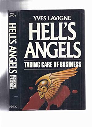 Hell's Angels: Taking Care of Business ---by Yves Lavigne ( Hells Angels Motorcycle Club / Gang /...