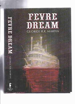Fevre Dream ---by George R R Martin: Martin, George R.
