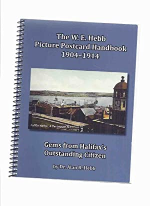 The W E Hebb Picture Postcard Handbook 1904-1914 -by Dr Alan R Hebb -a Signed Copy ( Willis Ephra...